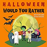Halloween Would You Rather Question Game Book for Kids: Fun Family Activity For All Age, Full Of Silly Scenarios & Hilarious Situations (English Edition)