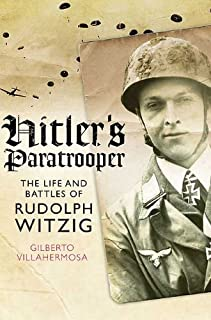 Hitler's Paratrooper: The Life and Battles of Rudolf Witzig