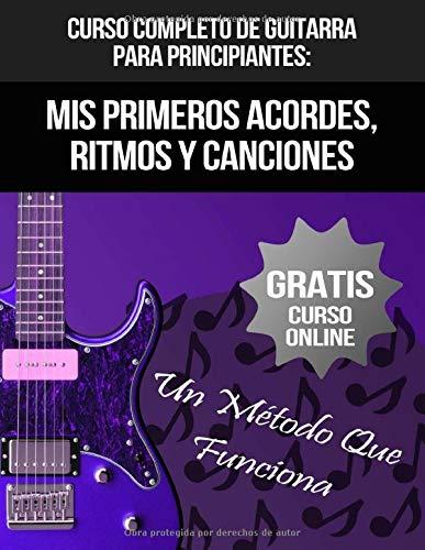 Curso Completo De Guitarra Para Principiantes: Mis Primeros Acordes, Ritmos Y Canciones: (+ Curso en Vídeo)