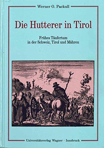 Die Hutterer: Frühes Täufertum in der Schweiz, Tirol und Mähren (Schlern-Schriften)
