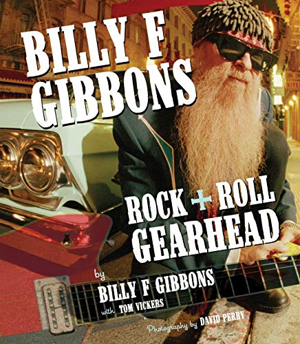 Billy F Gibbons: Rock + Roll Gearhead (English Edition)