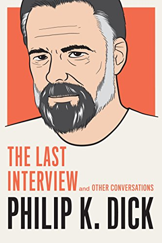 Philip K. Dick: The Last Interview: and Other Conversations (The Last Interview Series) (English Edition)