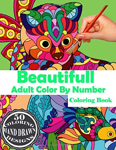 Beautifull Adult Color By Number Coloring Book: Large Print Birds, Flowers, Animals and Pretty Patterns (Adult Coloring By Numbers)