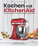 Kochen mit KitchenAid: Die besten Rezepte für die Artisan Küchenmaschine