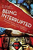 Being Interrupted: Reimagining the Church's Mission from the Outside, In