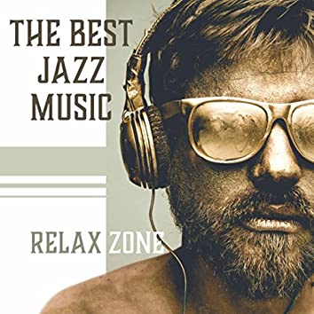 The Best Jazz Music (Relax Zone – Instrumental Sounds for Magic Time, Rest, Relaxation, Easy Listening)