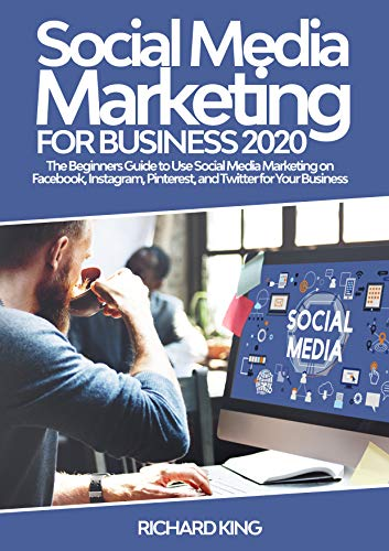 Social Media Marketing For Business 2020: The Beginners Guide to Use Social Media Marketing on Facebook, Instagram, Pinterest, and Twitter for Your Business (English Edition)