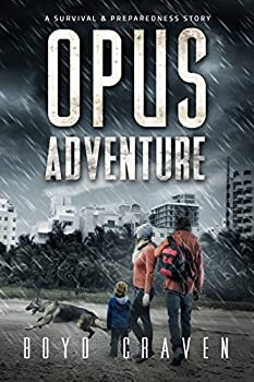 Opus Adventure  A Survival and Preparedness Story  One Man s Opus Book 3