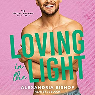 Loving in the Light     Dating Trilogy Series, Book 3              Written by:                                                                                                                                 Alexandria Bishop                               Narrated by:                                                                                                                                 CJ Bloom                      Length: 3 hrs and 52 mins     Not rated yet     Overall 0.0