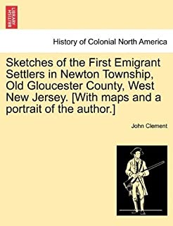 Sketches of the First Emigrant Settlers in Newton Township, Old Gloucester County, West New Jersey. [With maps and a portrait of the author.] Paperback March 24, 2011