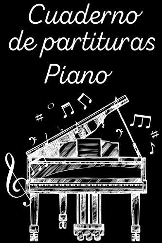 Cuaderno de Partituras Piano: Cuaderno de partituras con pentagramas | Partitura para componer tus piezas musicales de piano | Para profesores o ... del piano 6