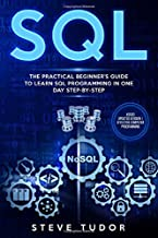 SQL: The Practical Beginner's Guide to Learn SQL Programming in One Day Step-by-Step (#2020 Updated Version | Effective Computer Programming)