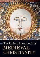 The Oxford Handbook of Medieval Christianity (Oxford Handbooks)