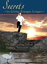 Secrets to Living Younger Longer: The Self-Healing Path of Qigong, Standing Meditation and Tai Chi (Bodymind Healing Publications)