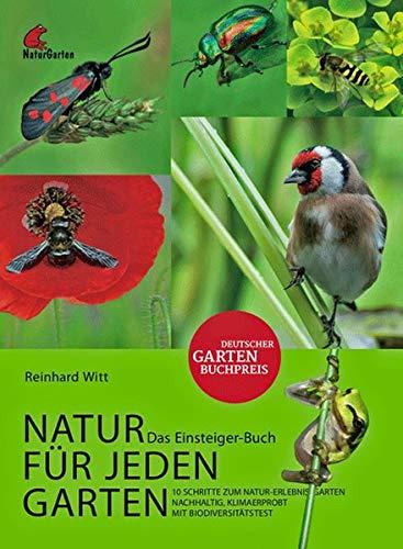 Natur für jeden Garten. 10 Schritte zum Natur-Erlebnis-Garten. Das Einsteigerbuch.: Planung, Pflanzen, Tiere, Menschen, Pflege. Mit Biodiversitätstest.