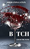 Bitch Grab The Wine