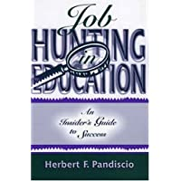 Job Hunting in Education: An Insider's Guide to Success by Herbert F. Pandiscio (2004-05-06)