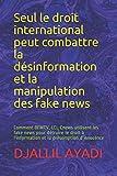 Seul le droit international peut combattre la désinformation et la manipulation des fake news: Comment BFMTV, LCI, Cnews utilisent les fake news pour ... à l'information et la présomption d'innocence