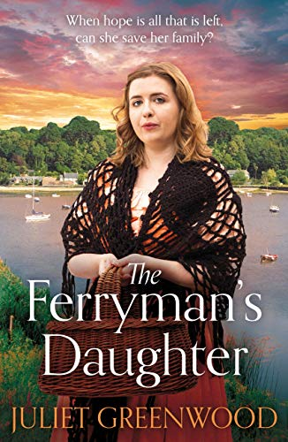 The Ferryman's Daughter: The gripping new family saga of strength, family and hope for fans of Josephine Cox and Sheila Newberry by [Juliet Greenwood]