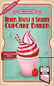 Never Trust a Skinny Cupcake Baker: A humorous culinary cozy mystery (Death by Cupcake Book 1) by [D.E. Haggerty]
