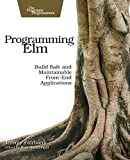 Programming Elm: Build Safe, Sane, and Maintainable Front-End Applications - Brian MacDonald