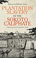 Plantation Slavery in the Sokoto Caliphate: A Historical and Comparative Study (Rochester Studies in African History and the Diaspora)