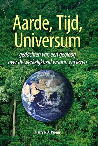Aarde, tijd, universum: gedachten van een geoloog over de werkelijkheid waarin wij leven