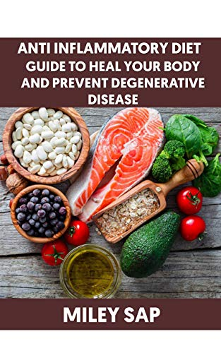Anti Inflammatory Diet: GUIDE TO HEAL YOUR BODY AND PREVENT DEGENERATIVE DISEASE (English Edition)