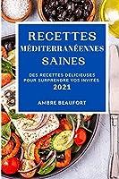 Recettes Méditerranéennes Saines 2021 (Healthy Mediterranean Recipes 2021 French Edition): Des Recettes Délicieuses Pour Surprendre Vos Invités