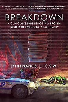 Breakdown: A Clinician's Experience in a Broken System of Emergency Psychiatry by [Lynn Nanos]