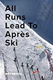 All Runs Lead To Apres Ski Notebook: Blank Lined Gift Journal For A Skier