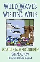 Wild Waves and Wishing Wells: Irish Folk Tales for Children