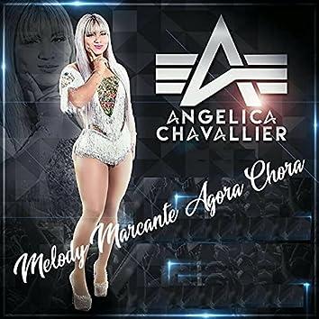 Melody Marcante Agora Chora