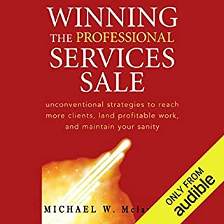 Winning the Professional Services Sale                   By:                                                                                                                                 Michael W. McLaughlin                               Narrated by:                                                                                                                                 Andy Paris                      Length: 7 hrs and 4 mins     45 ratings     Overall 3.6