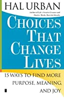 Choices That Change Lives: 15 Ways to Find More Purpose, Meaning, and Joy by Hal Urban(2006-01-03)