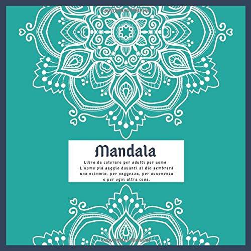 Libro da colorare per adulti per uomo Mandala - L'uomo più saggio davanti al dio sembrerà una scimmia, per saggezza, per avvenenza e per ogni altra cosa.
