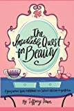 The Insatiable Quest for Beauty: A young woman's guide to overcoming our culture's obsession with perfection