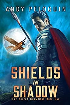 Shields in Shadow: An Epic Military Fantasy Novel (The Silent Champions Book 1) by [Andy Peloquin]