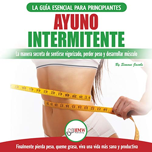 Ayuno Intermitente [Intermittent Fasting]     Guía esencial a la dieta del ayuno intermitente para principiantes - métodos eficaces para quemar grasa               By:                                                                                                                                 Simone Jacobs                               Narrated by:                                                                                                                                 Paula Cadena                      Length: 2 hrs and 6 mins     25 ratings     Overall 5.0
