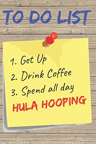 To Do List Hula Hooping Blank Lined Journal Notebook: A daily diary, composition or log book, gift idea for people who love to hula hoop!!
