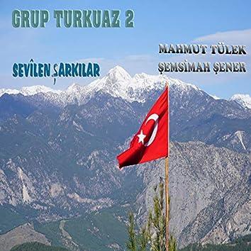 Grup Turkuaz 2 / Sevilen Şarkılar