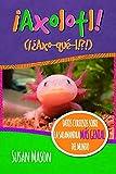 Axolotl! (Spanish): Datos Curiosos Sobre La Salamanda Más Genial Del Mundo:Libro Informativo Ilustrado Para Niños