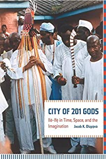 City of 201 Gods: Ilé-Ifè in Time, Space, and the Imagination