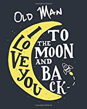 Old Man - I Love You To The Moon And Back: A Beautiful Clever Notebook Featuring, Doodle Space and Optional To Do Lists...