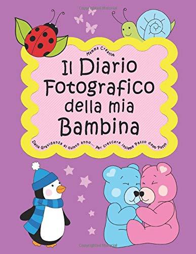 Il Diario Fotografico della mia Bambina. Dalla gravidanza al quinto anno... Per crescere insieme passo dopo passo: Versione Femminuccia (Neutral)