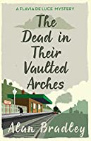 The Dead in Their Vaulted Arches: A Flavia de Luce Mystery Book 6