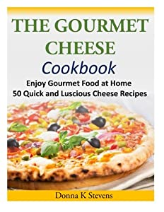 Get the gourmet cheese cookbook enjoy gourmet food at home 50 the gourmet cheese cookbook enjoy gourmet food at home 50 quick and luscious cheese rec ebook forumfinder Gallery