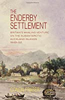 The Enderby Settlement: Britain's Whaling Venture on the Subantarctic Auckland Islands 1849-52