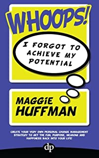 Whoops! I Forgot To Achieve My Potential: Create your very own personal change management strategy to get the fun, purpos...