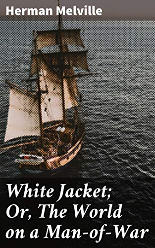 Read White Jacket The World In A Man Of War By Herman Melville
